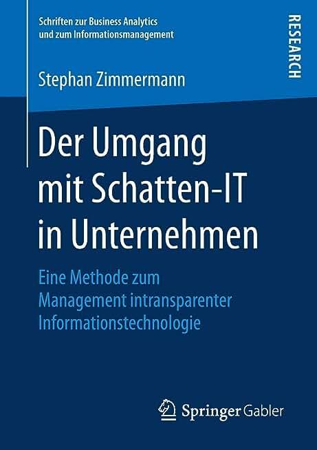 Der Umgang mit Schatten-IT in Unternehmen: Eine Methode zum Management intransparenter Informationstechnologie