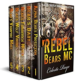Rebel Bears MC: (A Bear Shifter Romance Collection) by [Celeste Raye]