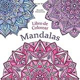 Libro de Colorear - Mandalas: Pintar y relajarse. Un libro de colorear para adultos...