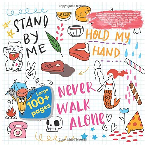 Cute Coloring Book Never Walk Alone Stand by Me Hold My Hand, Magic, Life, Unicorn, St Patricks, Summer, Happy, Zoo, New York, Flowers, Chocolate, ... by Me Hold My Hand and others Doodle, Band 1)
