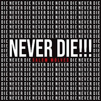 Never Die!!!