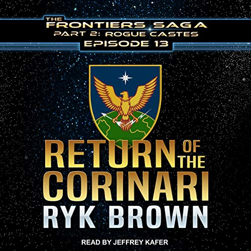 Return of the Corinari: Frontiers Saga Part 2: Rogue Castes Series, Book 13