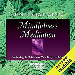 Mindfulness Meditation     Cultivating the Wisdom of Your Body and Mind              Written by:                                                                                                                                 Jon Kabat-Zinn                               Narrated by:                                                                                                                                 Jon Kabat-Zinn                      Length: 6 hrs and 38 mins     4 ratings     Overall 4.5