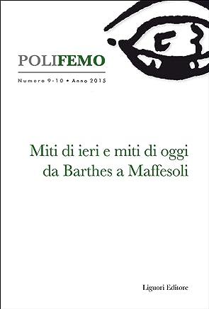 """Poli-Femo: Nuova Serie di """"Lingua e lettreratura""""  Numero 9-10  Anno 2015  Miti di ieri e miti di oggi. Da Barthes a Maffesoli"""