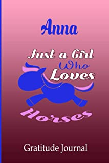 Anna Just A Girl Who Loves Horses: Gratitude journal for kids, Personalized Children Happiness Notebook: 100 Days Daily Gr...