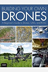 Building Your Own Drones: A Beginners' Guide to Drones, UAVs, and ROVs Kindle Edition