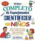 El libro completo de experimentos cientificos para ninos / The Everything Kids' Science Experiments Book: ¡Hierve el hielo, haz flotar el agua, mide la gravedad y pon a prueba el mundo que te rodea!