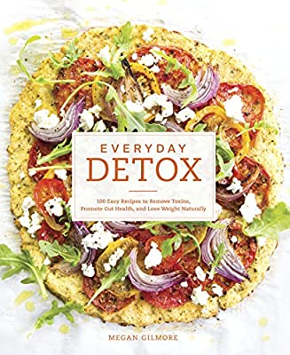 Everyday Detox: 100 Easy Recipes to Remove Toxins, Promote Gut Health, and Lose Weight Naturally [A Cookbook] from Ten Speed Press
