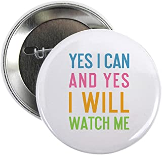 CafePress Yes I Can And Yes I Will Watch Me 2.25