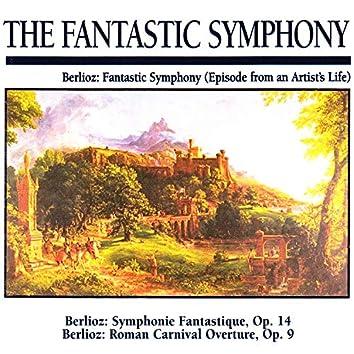 The Fantastic Symphony: Berlioz: Fantasitc Symphony (Episode from an Artist's Life)