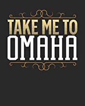 Take Me To Omaha: Omaha Travel Journal| Omaha Vacation Journal | 150 Pages 8x10 | Packing Check List | To Do Lists | Outfit Planner And Much More