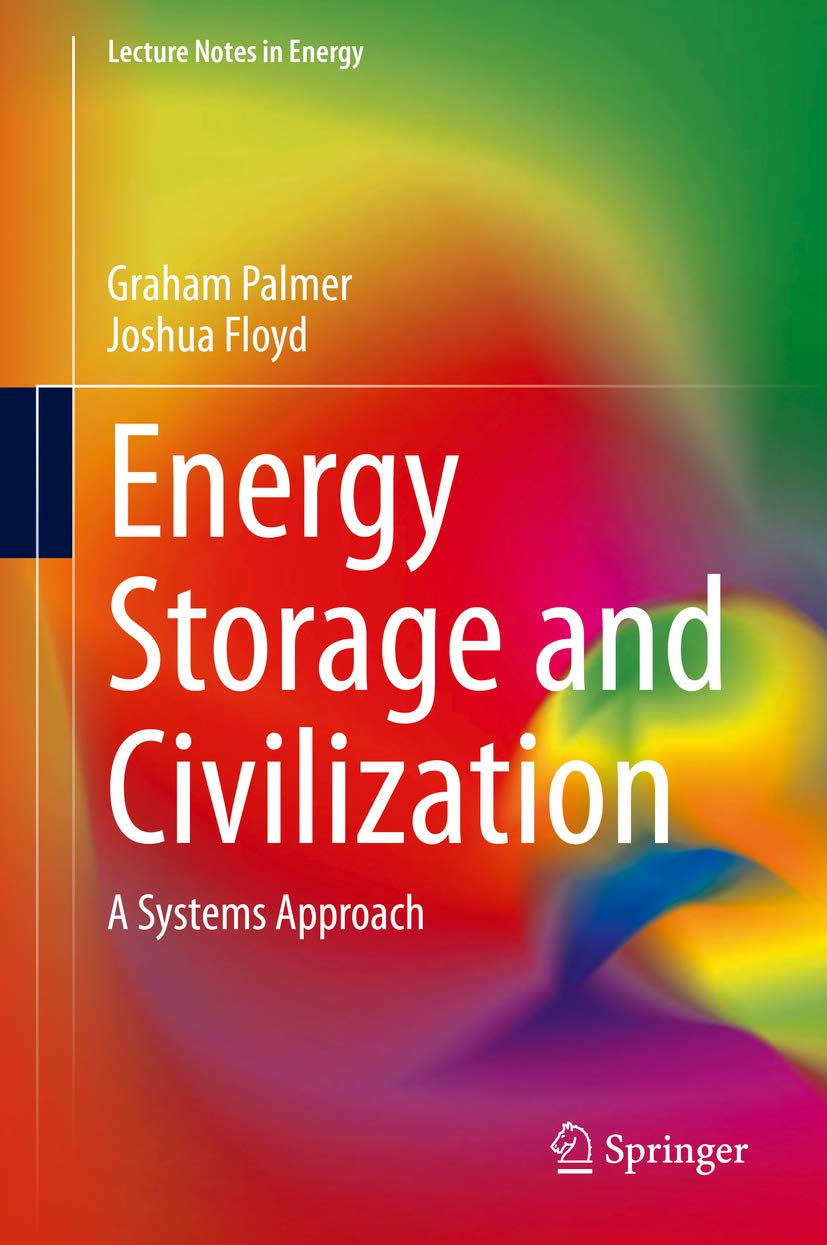 Energy Storage and Civilization: A Systems Approach (Lecture Notes in Energy Book 40)