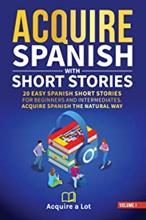 Acquire Spanish with Short Stories: 20 Easy Spanish Short Stories For Beginners and Intermediates. Acquire Spanish the Nat...