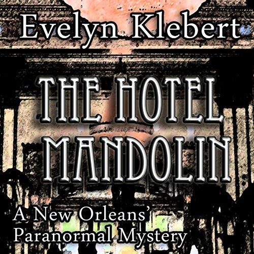 The Hotel Mandolin     A New Orleans Paranormal Mystery              By:                                                                                                                                 Evelyn Klebert                               Narrated by:                                                                                                                                 Evelyn Klebert                      Length: 3 hrs and 2 mins     1 rating     Overall 5.0