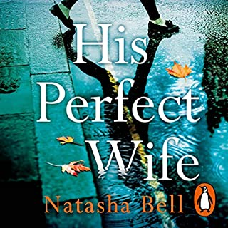 His Perfect Wife                   By:                                                                                                                                 Natasha Bell                               Narrated by:                                                                                                                                 Katharine McEwan                      Length: 11 hrs and 31 mins     5 ratings     Overall 4.6