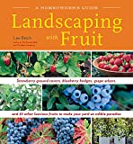 Landscaping with Fruit: Strawberry ground covers, blueberry hedges, grape arbors, and 39 other luscious fruits...
