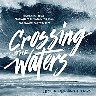 Crossing the Waters     Following Jesus Through the Storms, the Fish, the Doubt, and the Seas              By:                                                                                                                                 Leslie Leyland Fields                               Narrated by:                                                                                                                                 Pamela Klein                      Length: 6 hrs and 12 mins     24 ratings     Overall 4.3