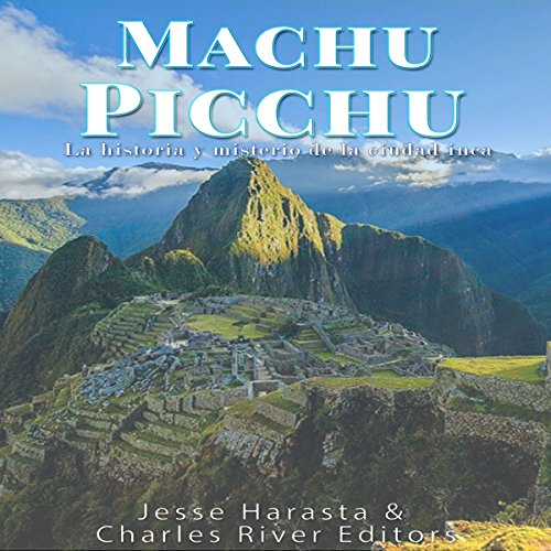 Machu Picchu: La historia y misterio de la ciudad inca [Machu Picchu: The History and Mystery of the Inca City] cover art