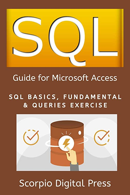 億熟練した精算SQL Guide for Microsoft Access: SQL Basics, Fundamental & Queries Exercise (English Edition)