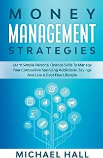 Money Management Strategies Learn Personal Finance To Manage Compulsive Your Spending, Savings And Live A Debt Free Lifestyle