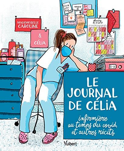 Le Journal de Celia, Infirmiere au Temps du Covid, et Autres Recits...