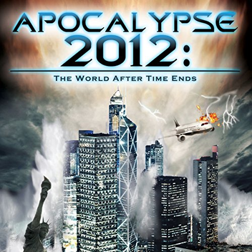 Apocalypse 2012: The World after Time Ends cover art
