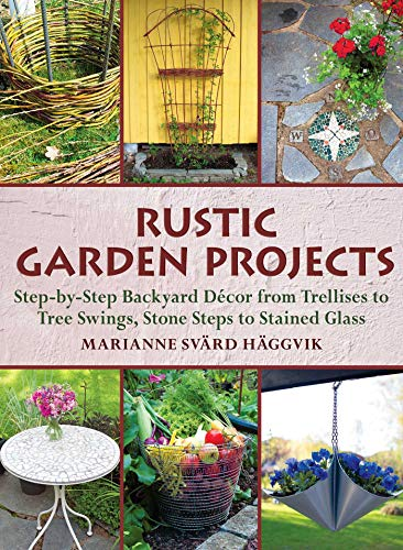 Compare Textbook Prices for Rustic Garden Projects: Step-by-Step Backyard Décor from Trellises to Tree Swings, Stone Steps to Stained Glass Reprint Edition ISBN 9781510738171 by Häggvik, Marianne Svärd