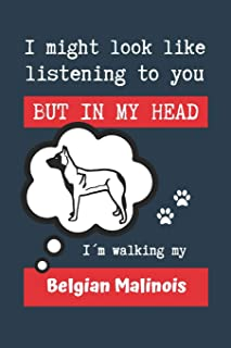 I MIGHT LOOK LIKE LISTENING TO YOU BUT IN MY HEAD I´M WALKING MY BELGIAN MALINOIS: BLANK LINED DOG JOURNAL | Keep Track of...