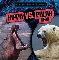 Hippo Vs. Polar Bear (Bizarre Beast Battles)