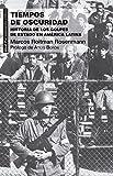 Tiempos de oscuridad. Historia de los golpes de Estado en América Latina (Pensamiento crítico)