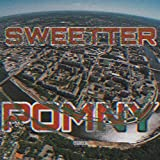 Sweetter Pomny [Explicit]