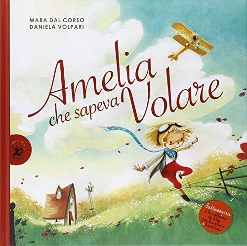 Amelia che sapeva volare. Ediz. illustrata