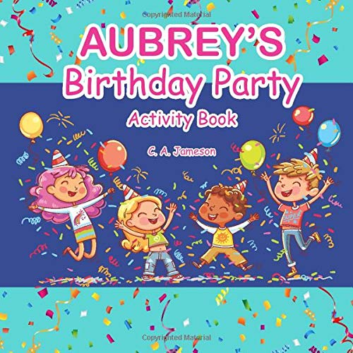 Aubrey's Birthday Party Activity Book (AUBREY BOOKS - Personalized for Aubrey, the Star of Every Book!)