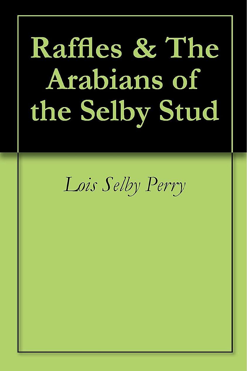 酒場所方法Raffles & The Arabians of the Selby Stud (English Edition)