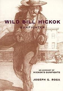 Wild Bill Hickok, Gunfighter: An Account of Hickok's Gunfights