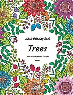 Adult Coloring Book - Trees - Stress Relieving Patterns & Designs - Volume 2: More than 50 unique, fabulous, delicately designed & inspiringly intricate stress relieving patterns & designs!