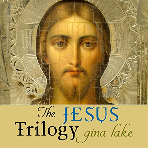 The Jesus Trilogy: Choice and Will / Love and Surrender / Beliefs, Emotions, and the Creation of Reality audiobook cover art