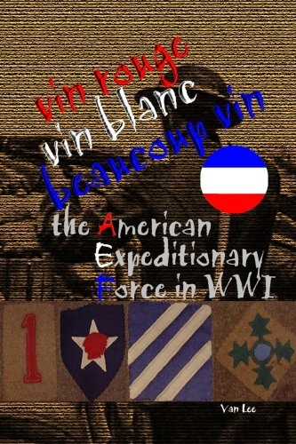 Vin Rouge, Vin Blanc, Beaucoup Vin, the American Expeditionary Force in WWI (Armchair Historian)