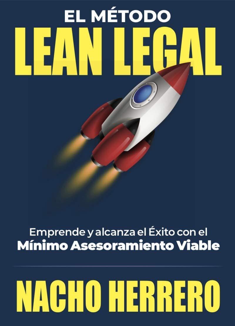 El Método Lean Legal: Emprende y alcanza el Éxito con el Mínimo Asesoramiento Viable (Spanish Edition)