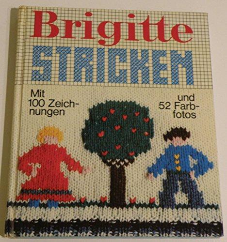 Brigitte Stricken mit 100 Zeichnungen und 52 Farbfotos