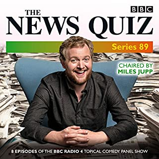 The News Quiz: Series 89     Eight Episodes of the BBC Radio 4 Topical Comedy Panel Show              By:                                                                                                                                 Miles Jupp                               Narrated by:                                                                                                                                 Miles Jupp                      Length: 3 hrs and 42 mins     36 ratings     Overall 4.9