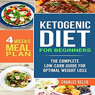 Ketogenic Diet for Beginners     The Complete Low-Carb Guide for Optimal Weight Loss: 4-Weeks Meal Plan              Written by:                                                                                                                                 Charles Kelso                               Narrated by:                                                                                                                                 Eric Christensen                      Length: 1 hr and 53 mins     Not rated yet     Overall 0.0