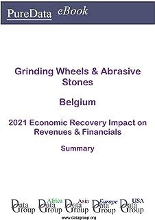 Grinding Wheels & Abrasive Stones Belgium Summary: 2021 Economic Recovery Impact on Revenues & Financials (English Edition)