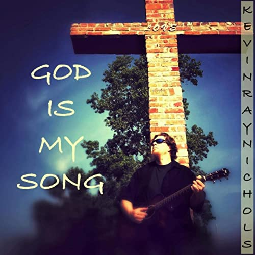 Kevin Ray Nichols - God Is My Song 2019