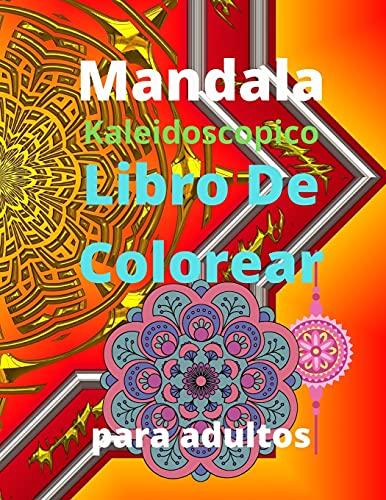 Mandala Kaleidoscopico Libro de Colorear para Adultos: Libro de colorear para adultos con 100 de los más bellos mandalas del mundo para aliviar el ... alma, con papel grueso de calidad artística