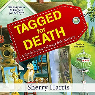 Tagged for Death     A Sarah Winston Garage Sale Mystery              Written by:                                                                                                                                 Sherry Harris                               Narrated by:                                                                                                                                 Hillary Huber                      Length: 8 hrs and 4 mins     Not rated yet     Overall 0.0