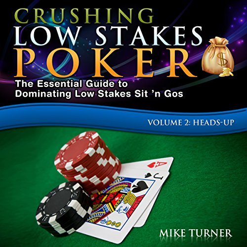 Crushing Low Stakes Poker: The Essential Guide to Dominating Low Stakes Sit 'n Gos, Volume 2 audiobook cover art