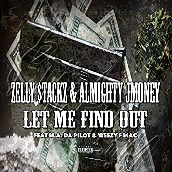 Let Me Find Out (feat. Ma Da Pilot & Weezy F Mac)