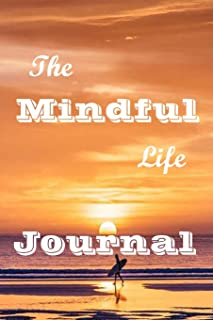 The Mindful Life Journal: 120 Lined Pages Inspirational Quote Notebook To Write In size 6x 9 inches