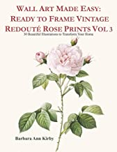 Wall Art Made Easy: Ready to Frame Vintage Redouté Rose Prints Vol 3: 30 Beautiful Illustrations to Transform Your Home (R...